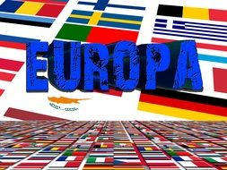 "blue lettering ""europe"" on the background of a variety of flags"