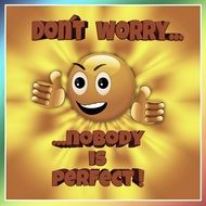 dont worry nobody is perfect
