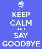 Keep Calm And Say Goodbye N2