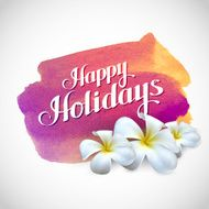 Happy holidays label with exotic frangipani flowers