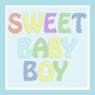 "inscription ""sweet baby boy"" in a colorful picture"