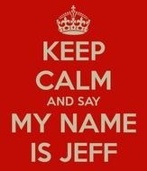 Keep Calm And Say My Name Is Jeff Carry On Image