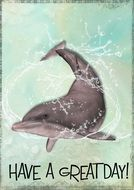 Greeting Card dolphin have a great day!