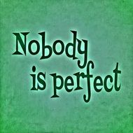text nobody is perfect on a green background