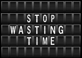 Stop wasting time sign on a display panel