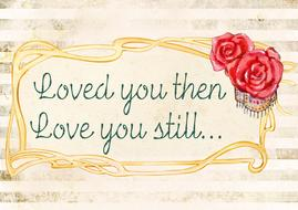 loved you then love you still message drawing